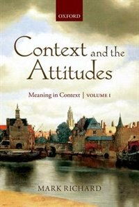 Book Context and the Attitudes: Meaning in Context, Volume 1 by Mark Richard
