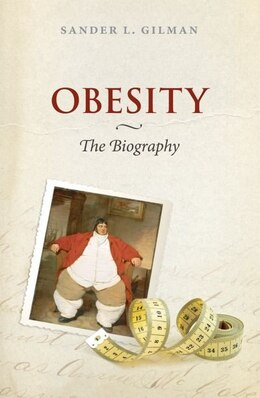 Book Obesity: The Biography by Sander L. Gilman