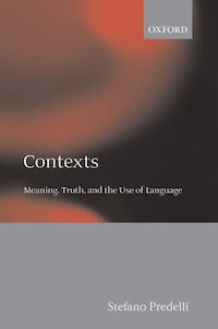 Contexts: Meaning, Truth, and the Use of Language