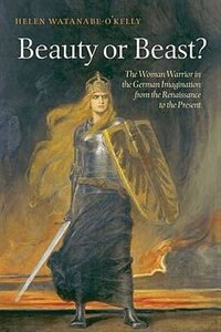 Book Beauty or Beast?: The Woman Warrior in the German Imagination from the Renaissance to the Present by Helen Watanabe-OKelly