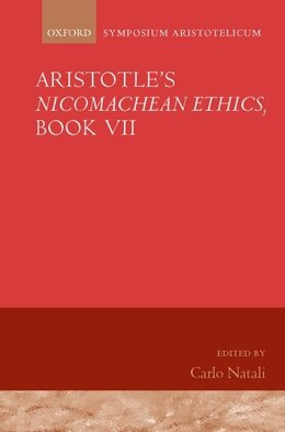Book Aristotles iNicomachean Ethics/i, Book VII: Symposium Aristotelicum by Carlo Natali