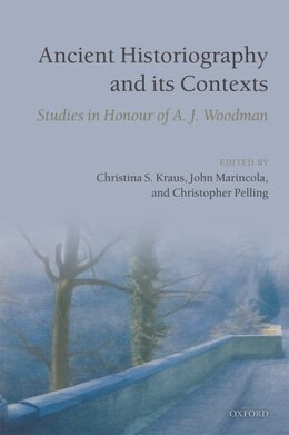 Book Ancient Historiography and its Contexts: Studies in Honour of A. J. Woodman by Christina S. Kraus