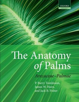 Book The Anatomy Of Palms: Arecaceae - Palmae by P. Barry Tomlinson
