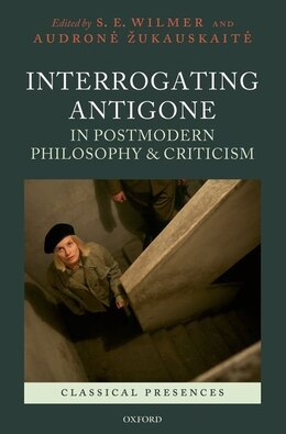 Book Interrogating Antigone in Postmodern Philosophy and Criticism by S. E. Wilmer