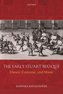 Book The Early Stuart Masque: Dance, Costume, and Music by Barbara Ravelhofer
