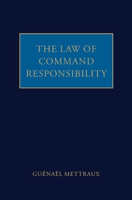 Book The Law of Command Responsibility by Guenael Mettraux