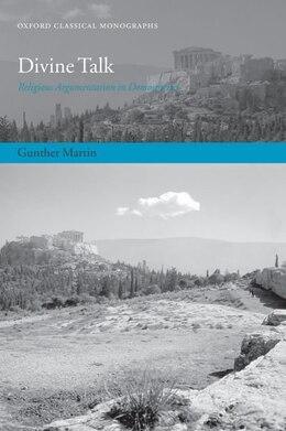 Book Divine Talk: Religious Argumentation In Demosthenes by Gunther Martin