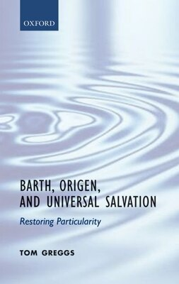 Book Barth, Origen, and Universal Salvation: Restoring Particularity by Tom Greggs