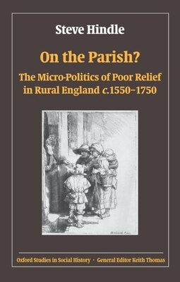 Book On the Parish?: The Micro-Politics of Poor Relief in Rural England 1550-1750 by Steve Hindle