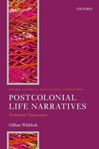 Book Postcolonial Life Narratives: Testimonial Transactions by Gillian Whitlock