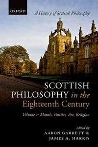 Book Scottish Philosophy in the Eighteenth Century, Volume I: Morals, Politics, Art, Religion by Aaron Garrett