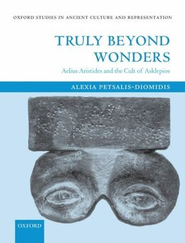 Book Truly Beyond Wonders: Aelius Aristides and the Cult of Asklepios by Alexia Petsalis-Diomidis