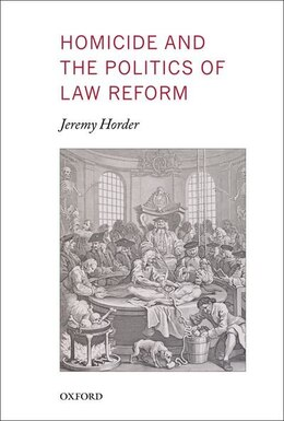 Book Homicide and the Politics of Law Reform by Jeremy Horder