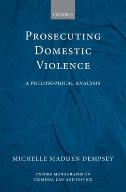 Book Prosecuting Domestic Violence: A Philosophical Analysis by Michelle Madden Dempsey