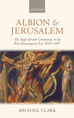 Book Albion and Jerusalem: The Anglo-Jewish Community in the Post-Emancipation Era by Michael Clark