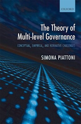 Book The Theory of Multi-level Governance: Conceptual, Empirical, and Normative Challenges by Simona Piattoni