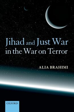 Book Jihad and Just War in the War on Terror by Alia Brahimi