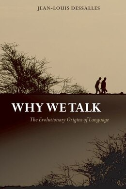 Book Why We Talk: The Evolutionary Origins of Language by Jean-Louis Dessalles