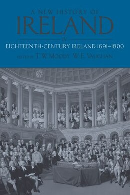 Book A New History of Ireland, Volume IV: Eighteenth Century Ireland 1691-1800 by T. W. Moody