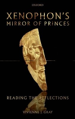 Book Xenophons Mirror of Princes: Reading the Reflections by Vivienne J. Gray
