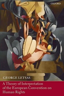Book A Theory of Interpretation of the European Convention on Human Rights by George Letsas