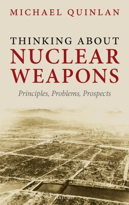 Book Thinking About Nuclear Weapons: Principles, Problems, Prospects by Michael Quinlan