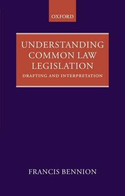 Book Understanding Common Law Legislation: Drafting and Interpretation by F.A.R. Bennion