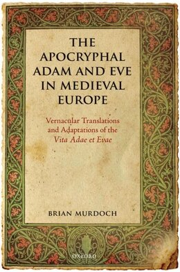 Book The Apocryphal Adam and Eve in Medieval Europe: Vernacular Translations and Adaptations of the Vita… by Brian Murdoch
