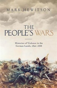 The Peoples War: Histories of Violence in the German Lands, 1820-1888