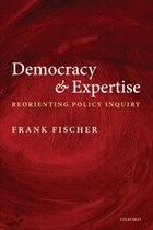 Democracy and Expertise: Reorienting Policy Inquiry