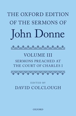 Book The Oxford Edition of the Sermons of John Donne: Volume 3: Sermons preached at the Court of Charles… by David Colclough