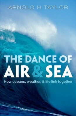 Book The Dance of Air and Sea: How oceans, weather, and life link together by Arnold H. Taylor