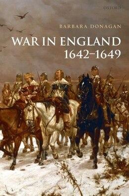Book War in England 1642-1649 by Barbara Donagan