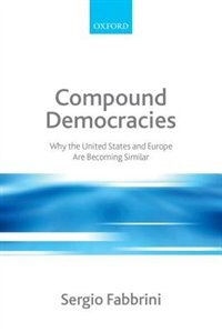 Book Compound Democracies: Why the United States and Europe Are Becoming Similar by Sergio Fabbrini