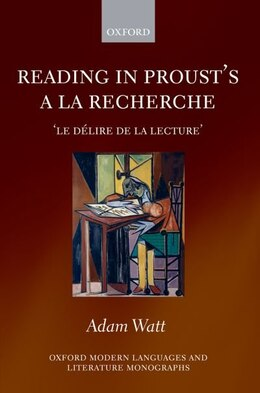 Book Reading in Prousts A la recherche: le delire de la lecture by Adam Watt