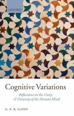 Book Cognitive Variations: Reflections on the Unity and Diversity of the Human Mind by Geoffrey Lloyd