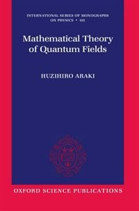 Book Mathematical Theory of Quantum Fields by HUZIHIRO ARAKI