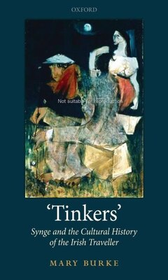 Book Tinkers: Synge and the Cultural History of the Irish Traveller by Mary Burke
