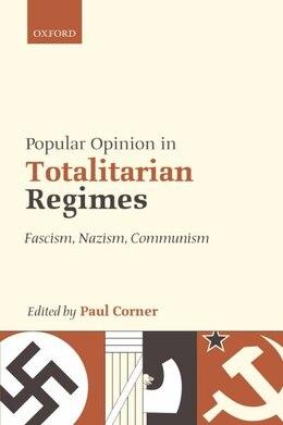 Book Popular Opinion in Totalitarian Regimes: Fascism, Nazism, Communism by Paul Corner