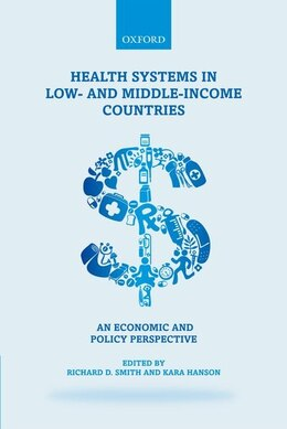 Book Health Systems in Low- and Middle-Income Countries: An economic and policy perspective by Richard D. Smith