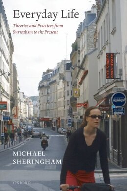 Book Everyday Life: Theories and Practices from Surrealism to the Present by Michael Sheringham