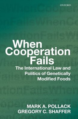 Book When Cooperation Fails: The International Law and Politics of Genetically Modified Foods by Mark A. Pollack