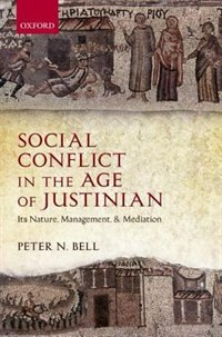Book Social Conflict in the Age of Justinian: Its Nature, Management, and Mediation by Peter N. Bell