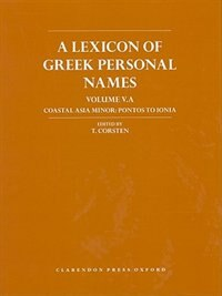 Book A Lexicon of Greek Personal Names: Volume VA. Coastal Asia Minor: Pontos to Ionia by T. Corsten