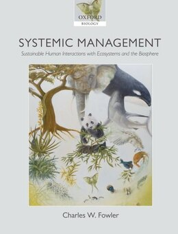Book Systemic Management: Sustainable Human Interactions with Ecosystems and the Biosphere by Charles W. Fowler
