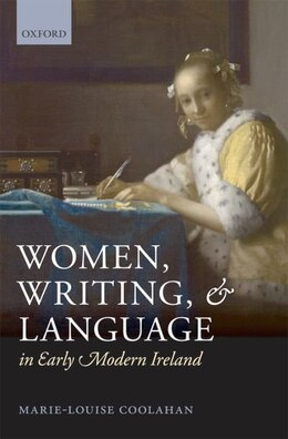 Book Women, Writing, and Language in Early Modern Ireland by Marie-Louise Coolahan