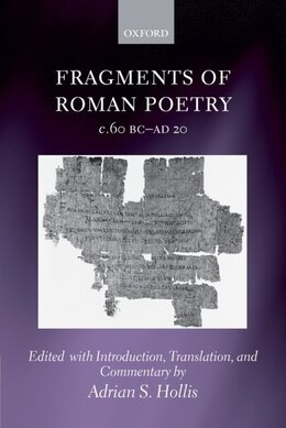 Book Fragments of Roman Poetry c.60 BC-AD 20 by Adrian S. Hollis