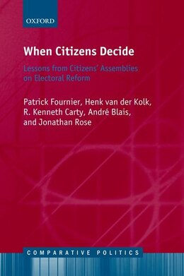 Book When Citizens Decide: Lessons from Citizen Assemblies on Electoral Reform by Patrick Fournier