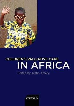Book Childrens Palliative Care in Africa by Justin Amery
