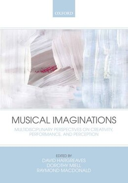 Book Musical Imaginations: Multidisciplinary perspectives on creativity, performance and perception by David Hargreaves
